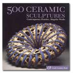 500 Ceramic Sculptures: Contemporary Practice, Singular Works