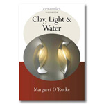 Clay, Light & Water (Ceramics Handbook)