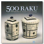 500 Raku: Bold Explorations of a Dynamic Ceramics Technique